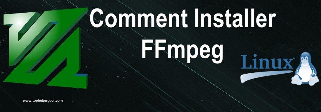 Comment installer FFmpeg sous Linux et ses distributions ?