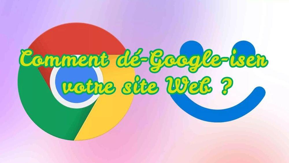 Comment dé-Google-iser votre site Web ? Les alternatives Google